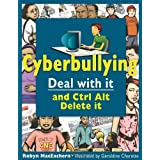Cyberbullying: Deal with it and Ctrl Alt Delete itby Robyn MacEachern