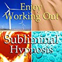Enjoy Working Out Subliminal Affirmations: Love Exercise, More Energy & Motivation, Solfeggio Tones, Binaural Beats, Self Help Meditation Hypnosis