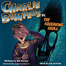 Charlie Bumpers vs. the Squeaking Skull (       UNABRIDGED) by Bill Harley Narrated by Bill Harley