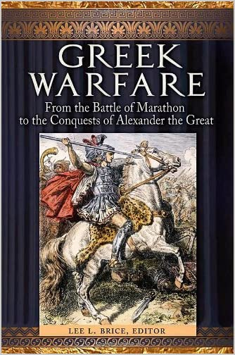 Greek warfare : from the Battle of Marathon to the conquests of Alexander the Great