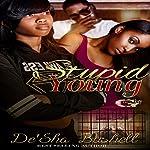 Stupid Young | De'Sha Bushell