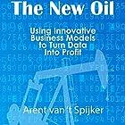 The New Oil: Using Innovative Business Models to Turn Data into Profit Hörbuch von Arent van 't Spijker Gesprochen von: Randal Schaffer