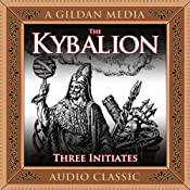 The Kybalion: A Study of Hermetic Philosophy of Ancient Egypt and Greece | [The Three Intiates]