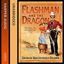 Flashman and the Dragon: The Flashman Papers, Book 10 (       UNABRIDGED) by George MacDonald Fraser Narrated by Colin Mace