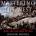 Mastering the West: Rome and Carthage at War Audiobook by Dexter Hoyos Narrated by Tom McElroy