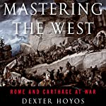 Mastering the West: Rome and Carthage at War | Dexter Hoyos