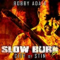 Slow Burn: City of Stin, Book 7: Slow Burn Zombie Apocalypse Series (       UNABRIDGED) by Bobby Adair Narrated by Sean Runnette