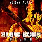 Slow Burn: City of Stin, Book 7: Slow Burn Zombie Apocalypse Series | Bobby Adair