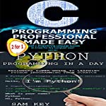 Python Programming in a Day & C Programming Professional Made Easy | Sam Key