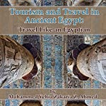 Tourism and Travel in Ancient Egypt: Travel Like an Egyptian | Mohammed Yehia Z. Ahmed