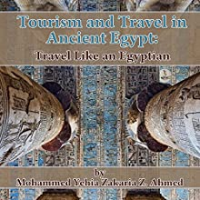 Tourism and Travel in Ancient Egypt: Travel Like an Egyptian Audiobook by Mohammed Yehia Z. Ahmed Narrated by Becky Parker