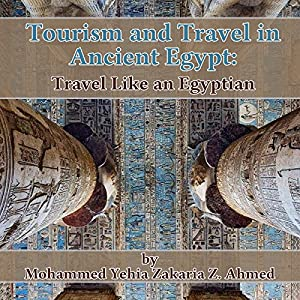 Tourism and Travel in Ancient Egypt: Travel Like an Egyptian Hörbuch von Mohammed Yehia Z. Ahmed Gesprochen von: Becky Parker