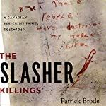 The Slasher Killings: A Canadian Sex-Crime Panic, 1945-1946 | Patrick Brode