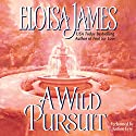 A Wild Pursuit: The Duchess Quartet, Book 3 Audiobook by Eloisa James Narrated by Justine Eyre