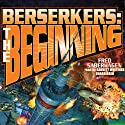 Berserkers: The Beginning (       UNABRIDGED) by Fred Saberhagen Narrated by Barrett Whitener