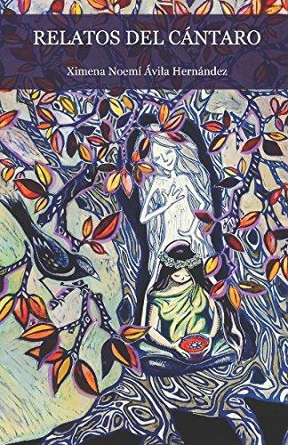 RELATOS DEL CÁNTARO Cuentos medicina y otros escritos mágicos para sanar las memorias de tu alma uterina  [Ávila Hernández, Ximena Noemí] (Tapa Blanda)