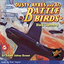 Dusty Ayres and His Battle Birds #1: Black Lightning Audiobook by Robert Sidney Bowen,  Radio Archives Narrated by Alan Taylor