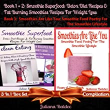 Smoothie Superfood: Detox Diet Recipes & Fat Burning Smoothies Recipes for Weight Loss + Smoothies Are Like You: Smoothie Food Poetry for the Smoothie Lifestyle (       UNABRIDGED) by Juliana Baldec Narrated by Violet Meadow