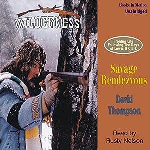 Savage Rendezvous: Wilderness Series #3 | [David Thompson]