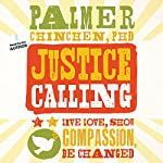 Justice Calling: Live, Love, Show Compassion, Be Changed | Palmer Chinchen