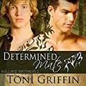Determined Mate: Holland Brothers, Book 2 Audiobook by Toni Griffin Narrated by Dominic M. McCartney