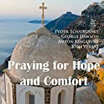 Praying for Hope and Comfort | Pyotr Tchaikovsky,George Dawson,Anton Kingsbury