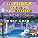 To Fudge or Not to Fudge Audiobook by Nancy Coco Narrated by Vanessa Johansson
