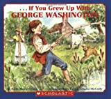 img - for . . . If You Grew Up with George Washington book / textbook / text book