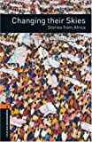 Changing Their Skies: Stories from Africa (Oxford Bookworms Elt)