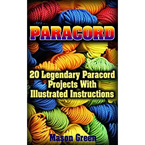 Paracord: 20 Legendary Paracord Projects With Illustrated Instructions: (Ultimate Survival Guide, College Paracord Bracelet) (Urban Survival Guide, Su