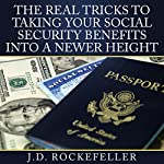 The Real Tricks to Taking Your Social Security Benefits into a Newer Height | J. D. Rockefeller