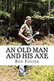 img - for An Old Man And His Axe: A Prepper fiction book of survival in an EMP grid down post apocalyptic world (Old Preppers Die Hard) (Volume 1) book / textbook / text book