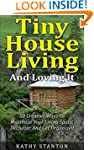 Tiny House Living And Loving It: 50 C...