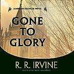 Gone to Glory: A Moroni Traveler Novel, The Moroni Traveler Series, Book 3   Robert R. Irvine