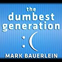The Dumbest Generation: How the Digital Age Stupefies Young Americans and Jeopardizes Our Future (Or, Don't Trust Anyone Under 30) Audiobook by Mark Bauerlein Narrated by Danny Campbell