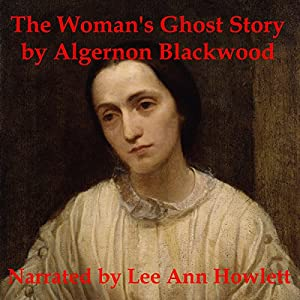 The Woman's Ghost Story | [Algernon Blackwood]