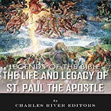 Legends of the Bible: The Life and Legacy of St. Paul the Apostle (       UNABRIDGED) by Charles River Editors Narrated by Allison McKay