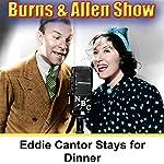 Eddie Cantor Stays for Dinner: Burns & Allen | George Burns,Gracie Allen