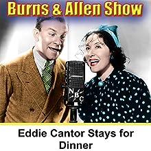 Eddie Cantor Stays for Dinner: Burns & Allen  by George Burns, Gracie Allen Narrated by George Burns, Gracie Allen