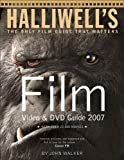 Halliwell's Film Video and DVD Guide 2007 (Halliwell's: The Movies That Matter) (0007234708) by John Walker