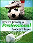 How To Become A Professional Soccer P...