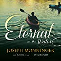 Eternal on the Water (       UNABRIDGED) by Joseph Monninger Narrated by Neil Shah