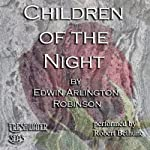 Children of the Night: Collected Poems of Edwin Arlington Robinson, Book 1 | Edwin Arlington Robinson