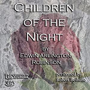 Children of the Night: Collected Poems of Edwin Arlington Robinson, Book 1 | [Edwin Arlington Robinson]