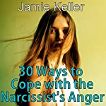 30 Ways to Cope with the Narcissist's Anger: Transcend Mediocrity, Book 180 | Jamie Keller