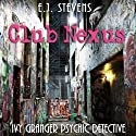 Club Nexus: Ivy Granger, Psychic Detective (       UNABRIDGED) by E. J. Stevens Narrated by Traci Odom
