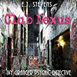 Club Nexus: Ivy Granger, Psychic Detective   E. J. Stevens