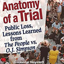 Anatomy of a Trial: Public Loss, Lessons Learned from The People vs. O.J. Simpson (       UNABRIDGED) by Jerrianne Hayslett Narrated by Sheila Book