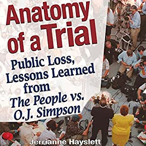 Anatomy of a Trial: Public Loss, Lessons Learned from The People vs. O.J. Simpson | [Jerrianne Hayslett]