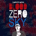 Blood Zero Sky | J. Gabriel Gates